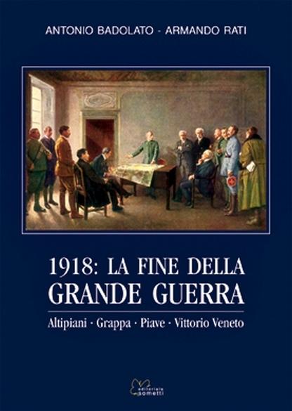 c251de7d4e810a 1918: la fine della Grande Guerra. Altipiani, Grappa, Piave, Vittorio  Veneto. di Antonio Badolato e ...