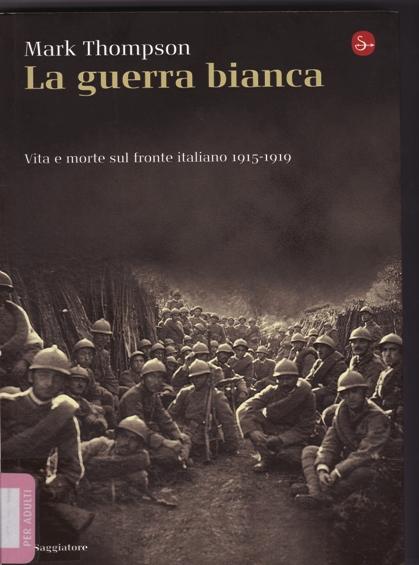 La guerra bianca. Vita e morte sul fronte italiano 1915-1919 di Mark  Thompson 93b2c570e420